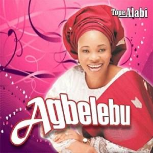 Tope Alabi - AGBELEBU